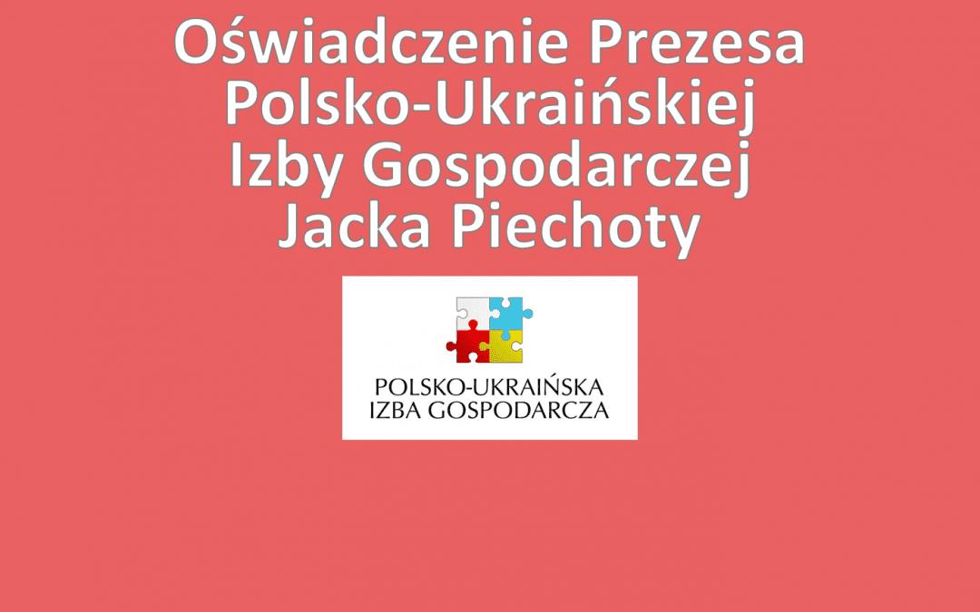 Oświadczenie Prezesa Polsko-Ukraińskiej Izby Gospodarczej Jacka Piechoty